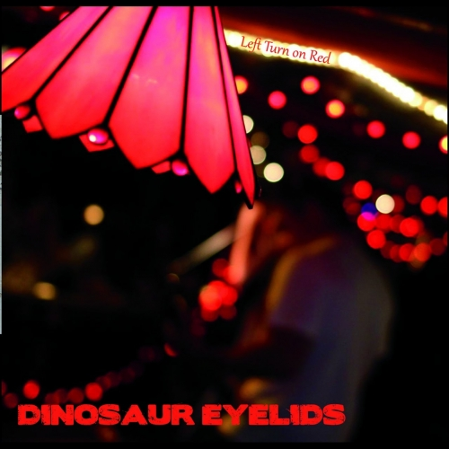 Dinosaur Eyelids - Left Turn on Red (2017)