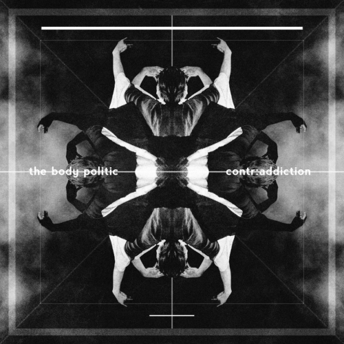 The Body Politic - Contr:Addiction (2017)