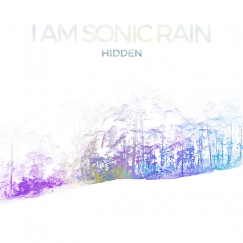I Am Sonic Rain - Hidden (2017)