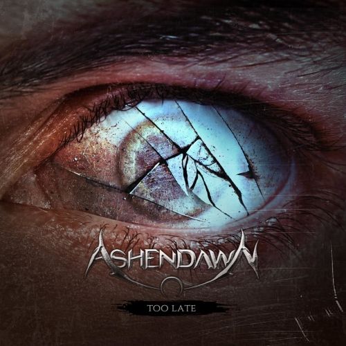 Ashendawn - Too Late (2017)