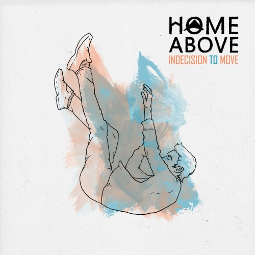 Home Above - Indecision to Move (2017)