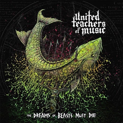 United Teachers of Music - The Dreams of Beasts Must Die (2017)