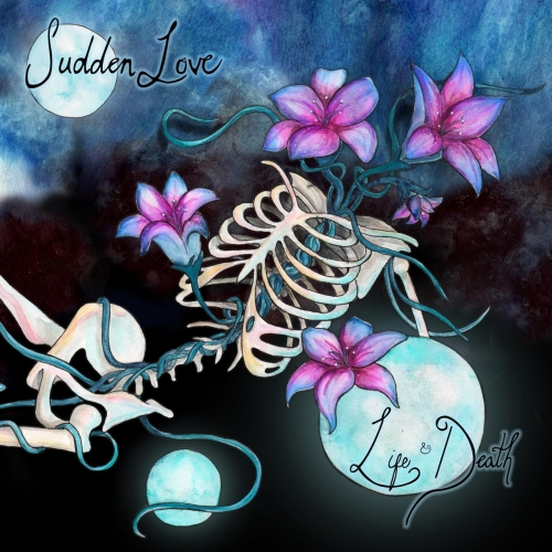 Sudden Love - Life & Death (2017)