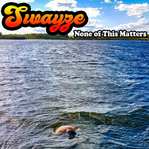 Swayze - None of This Matter (2017)