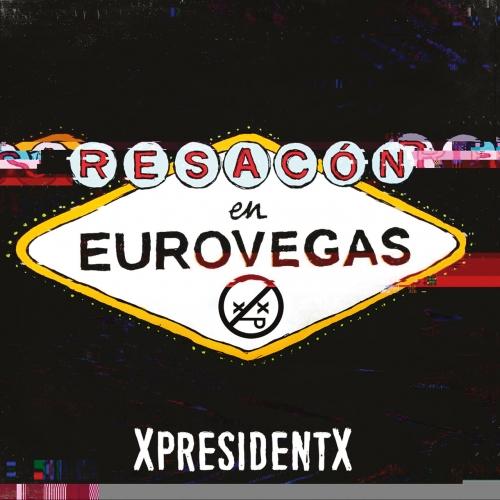 XpresidentX - Resacón en Eurovegas  (2017)