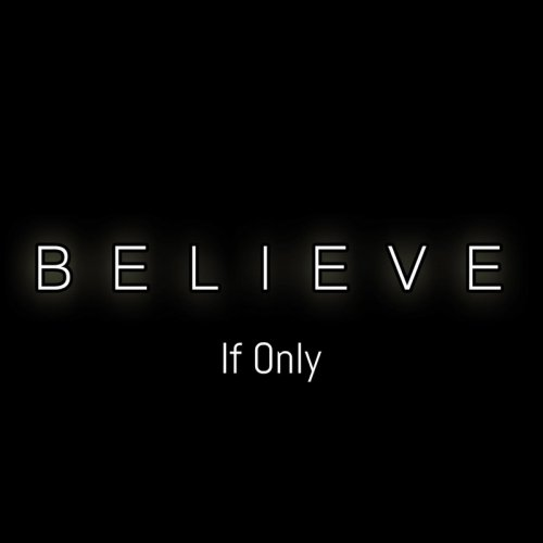 If Only - Believe (2017)