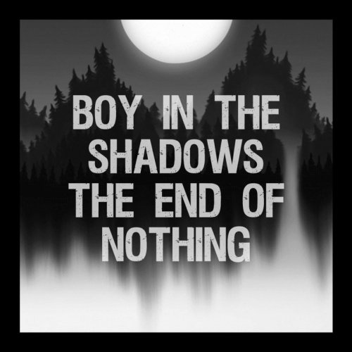 Boy In The Shadows - The End Of Nothing (2017)
