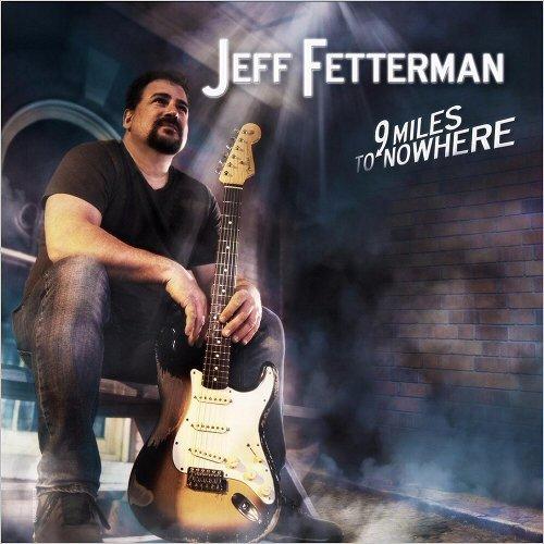 Jeff Fetterman - 9 Miles To Nowhere (2017)