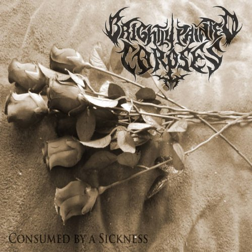 Brightly Painted Corpses - Consumed By A Sickness (2017)