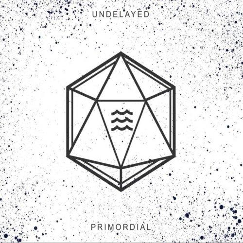 Undelayed - Primordial [EP] (2017)