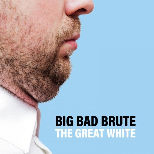 Big Bad Brute - The Great White (2017)