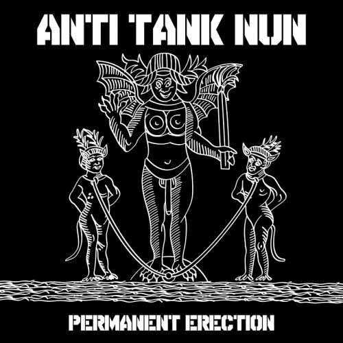 Anti Tank Nun - Permanent Erection (2017)