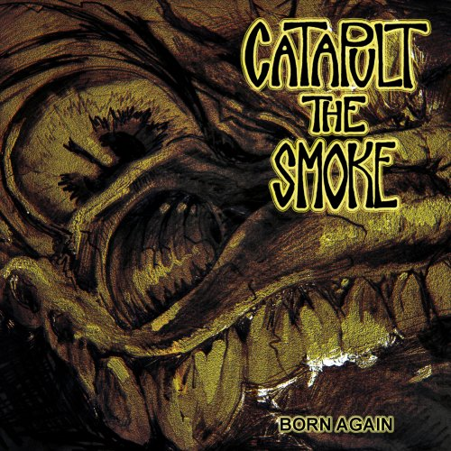 Catapult The Smoke - Born Again (2017)