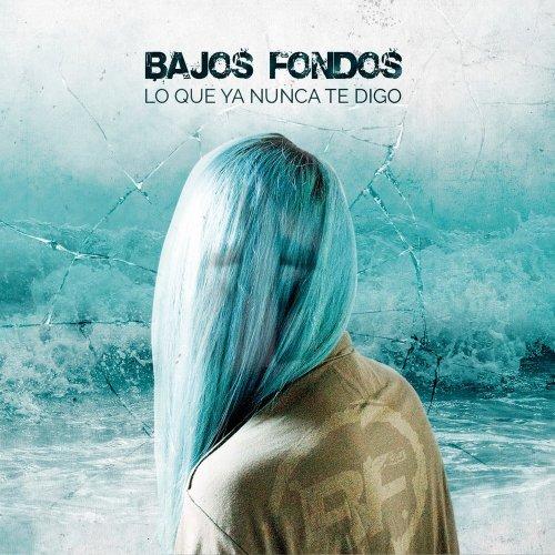 Bajos Fondos - Lo Que Ya Nunca Te Digo (2017)