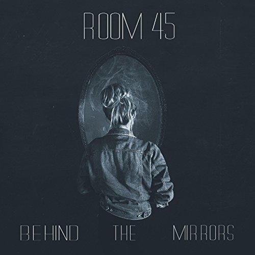 Room 45 - Behind The Mirrors (2017)