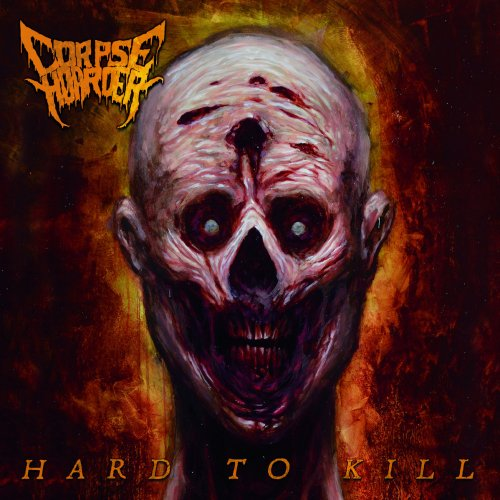 Corpse Hoarder - Hard to Kill (2017)