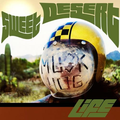 Musk Hog - Sweet Desert Life (2017)