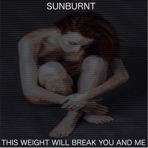 Sunburnt - This Weight Will Break You and Me (EP) (2017)