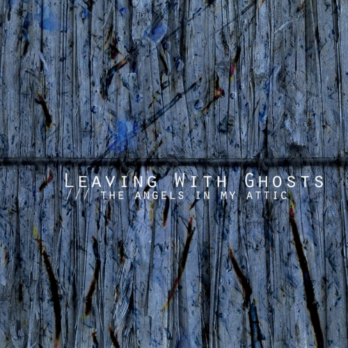 Leaving With Ghosts - The Angels In My Attic (2017)