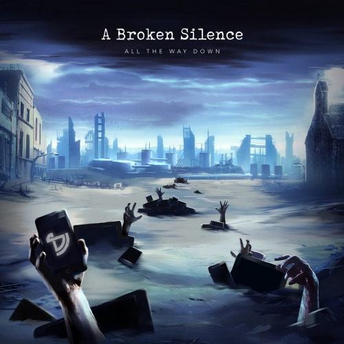 A Broken Silence - All The Way Down (2017)