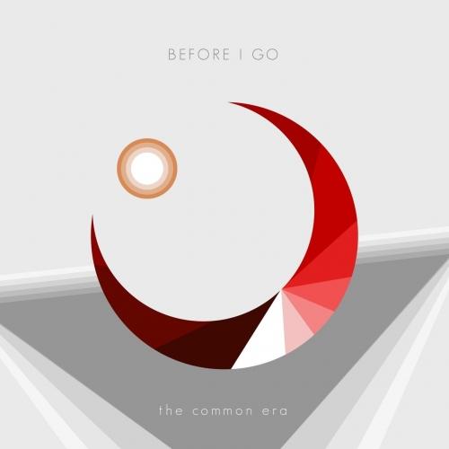 The Common Era - Before I Go (2017)