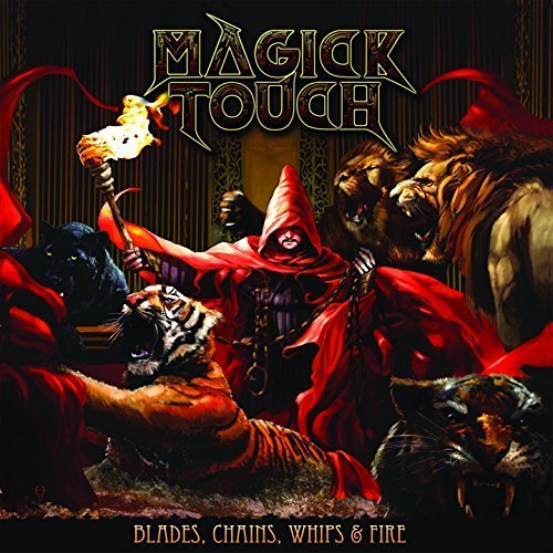 Magick Touch - Blades Chains Whips & Fire (2018)
