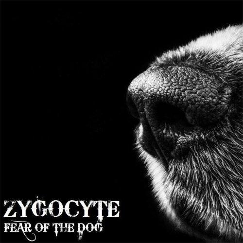 Zygocyte - Fear Of The Dog (2017)