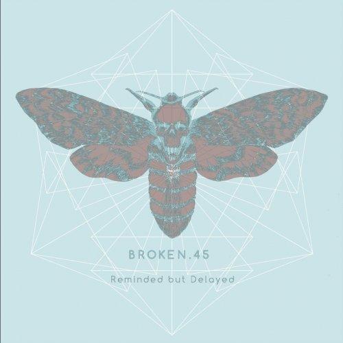Broken.45 - Reminded But Delayed (2017)