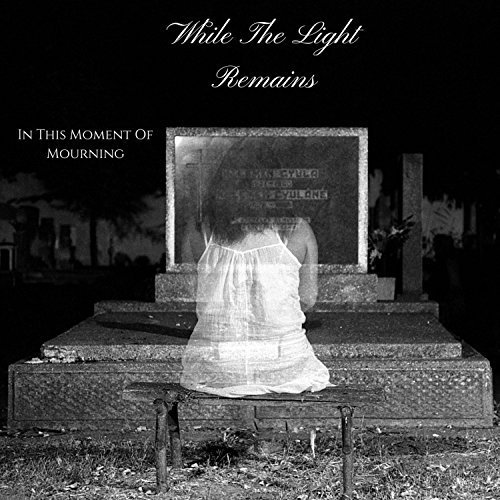 While the Light Remains - In This Moment of Mourning [EP] (2018)