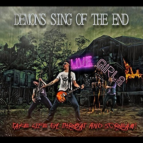 Demons Sing Of The End - Take Life By The Throat And Scream! (2018)