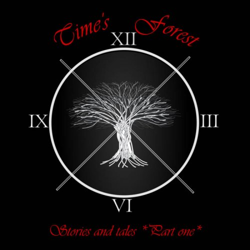 Time's Forest - Stories And Tales - Part One (2018)