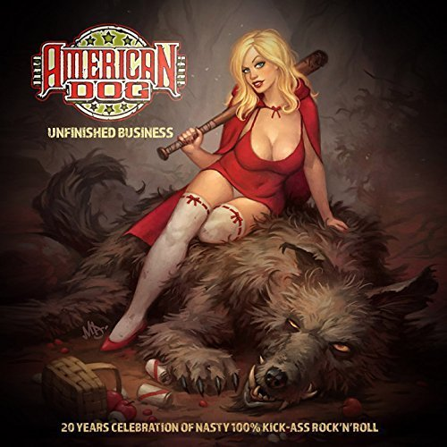 American Dog – Unfinished Business (20 Years Celebration of Nasty 100% Kick-Ass Rock'n'roll) 2017