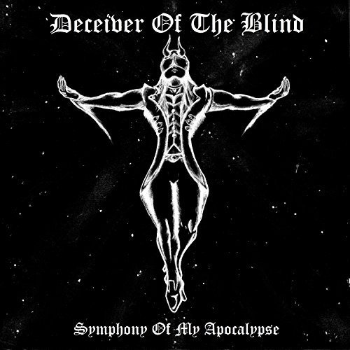 Deceiver of the Blind - Symphony of My Apocalypse (2018)