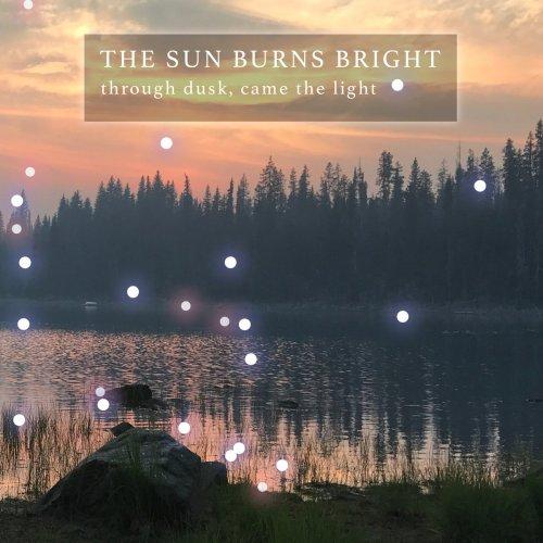 The Sun Burns Bright - Through Dusk, Came The Light (2018)