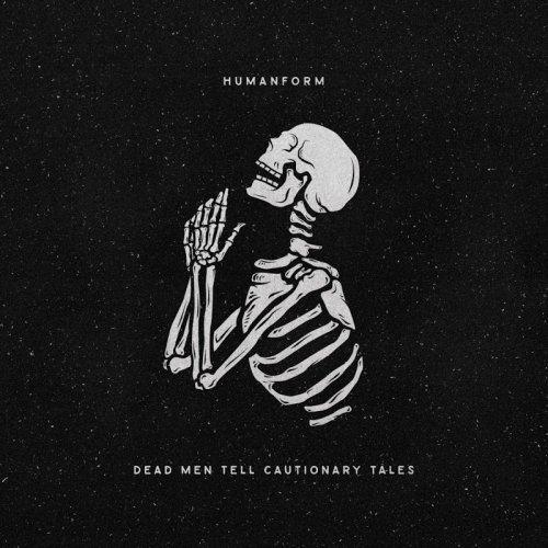 HumanForm - Dead Men Tell Cautionary Tales (2018)