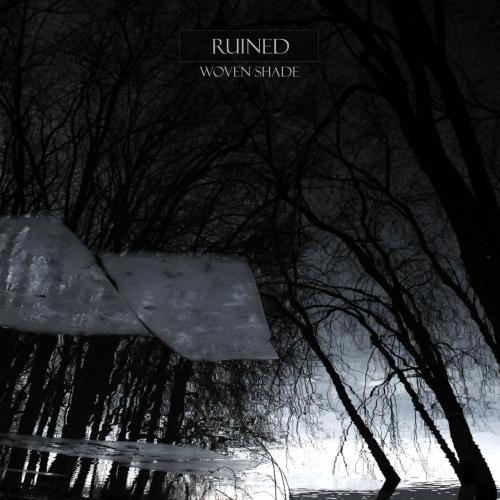 Ruined - Woven Shade (2018)