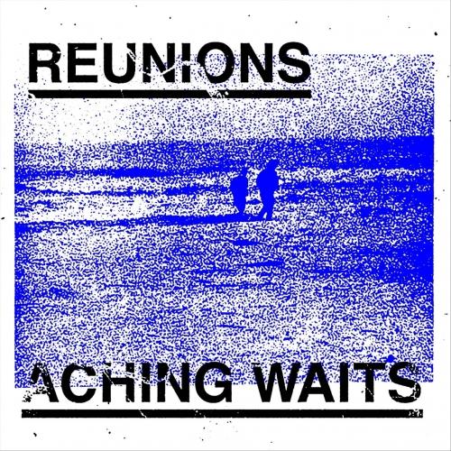 Reunions - Aching Waits (EP) (2018)
