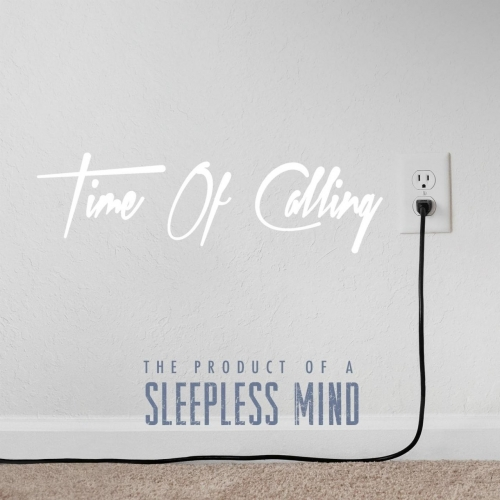 Time of Calling - The Product of a Sleepless Mind (2018)