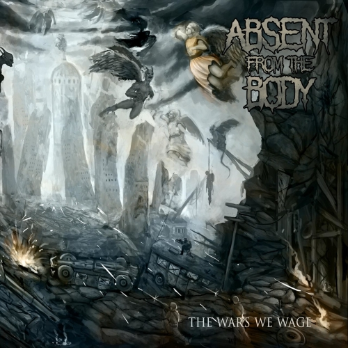 Absent from the Body - The Wars We Wage (2018)