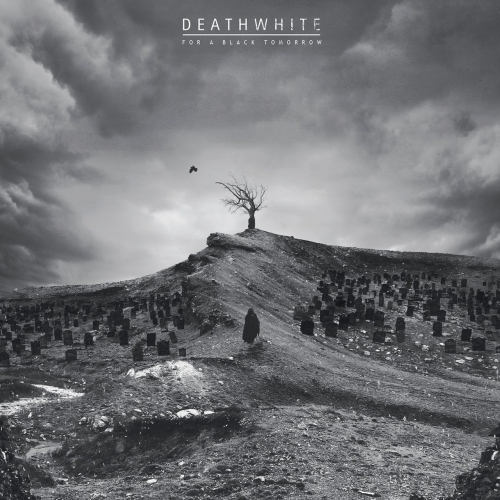 Deathwhite - For a Black Tomorrow (2018)