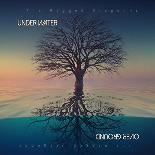The Ragged Dragoons - Under Water Over Ground (2018)