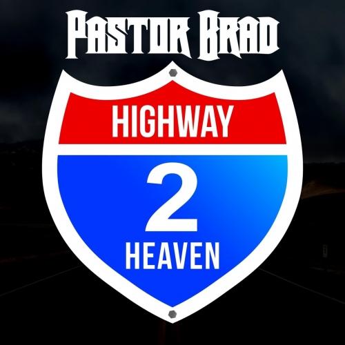 Pastor Brad - Highway 2 Heaven (2018)