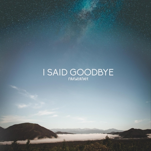 I Said Goodbye - Fairweather (2018)