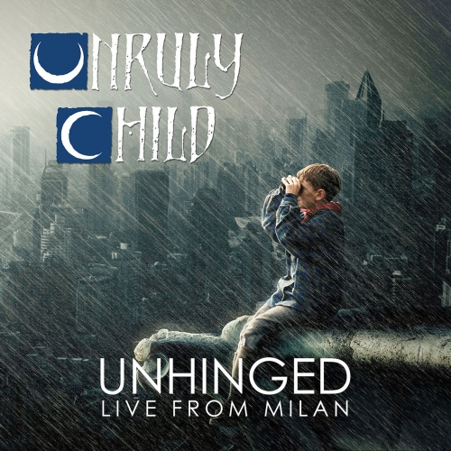 Unruly Child - Unhinged Live From Milan (2018)