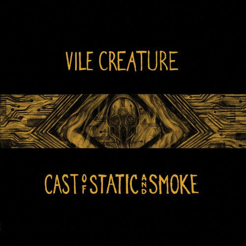 Vile Creature - Cast Of Static And Smoke (2018)