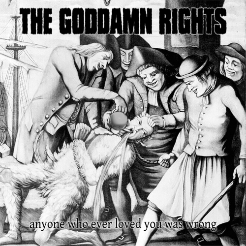 The Goddamn Rights - Anyone Who Ever Loved You Was Wrong (2018)