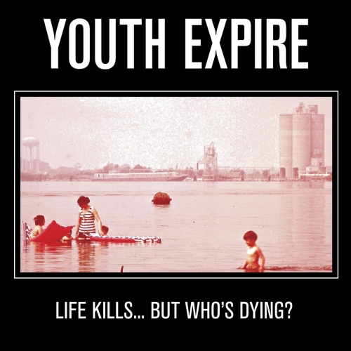 Youth Expire - Life Kills... but Who's Dying? (2018)