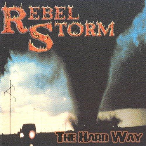 Rebel Storm - The Hard Way (2002)