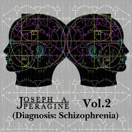 Joseph A. Peragine - Vol.2 (Diagnosis: Schizophrenia) (2018)