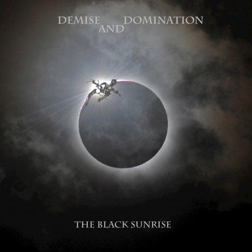 Demise And Domination - The Black Sunrise (2018)